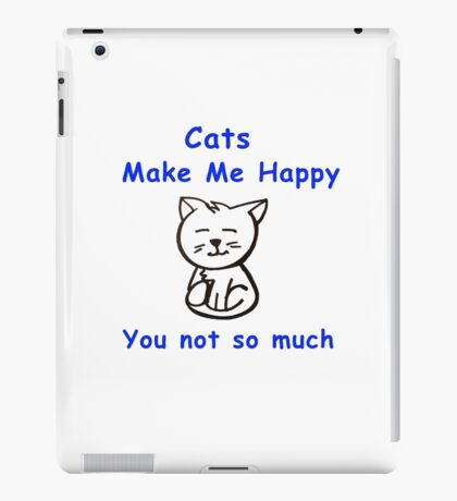 Cats make me happy, You not so much iPad Case/Skin