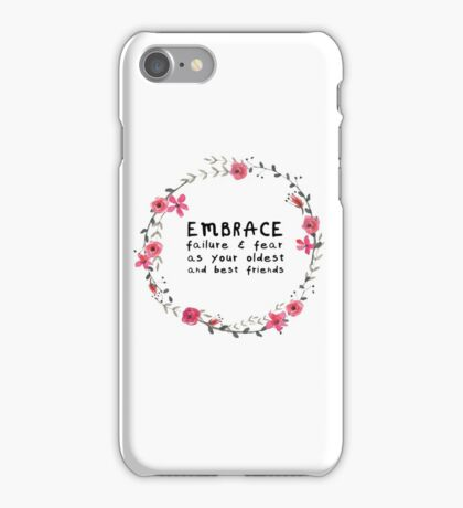 Embrace failure and fear as your oldest and best friends iPhone Case/Skin
