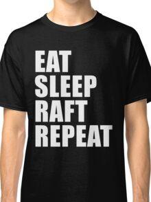 Eat Sleep Raft Repeat Cute For T Shirt Man Men Woman WomenWhite Water Rafting Rafter Tubing Lover Cute Funny Gift Party Classic T-Shirt