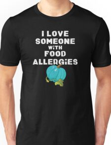I Love Someone With Food Allergies Unisex T-Shirt