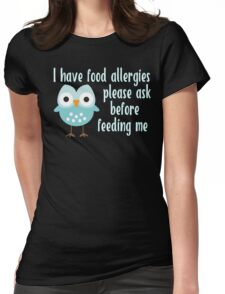 I Have Food Allergies, Ask Before Feeding Me Owl  Womens Fitted T-Shirt