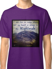 My Heart is in the Highlands Classic T-Shirt