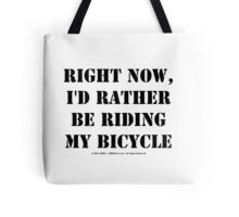 Right Now, I'd Rather Be Riding My Bicycle - Black Text Tote Bag