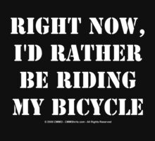 Right Now, I'd Rather Be Riding My Bicycle - White Text by cmmei