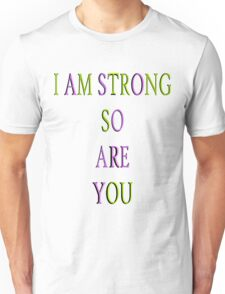 I AM STRONG SO ARE YOU Unisex T-Shirt