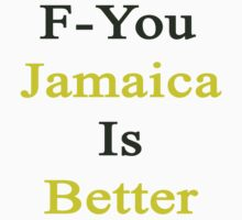 F-You Jamaica Is Better  by supernova23