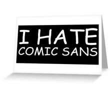 I Hate Comic Sans - White Greeting Card