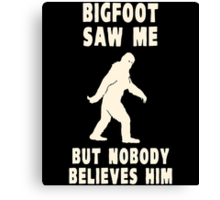 Bigfoot Saw Me But Nobody Believes Him Canvas Print