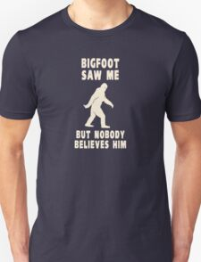 Bigfoot Saw Me But Nobody Believes Him T-Shirt