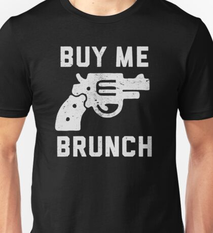 Buy me brunch Unisex T-Shirt