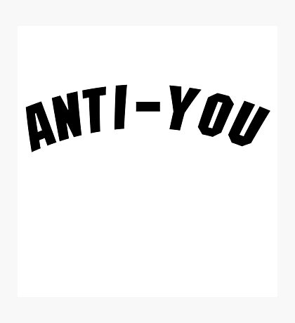 Anti-you  Photographic Print