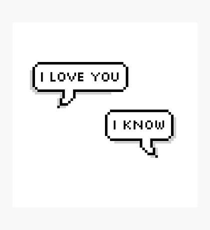 """i love you"" ""i know"" Photographic Print"