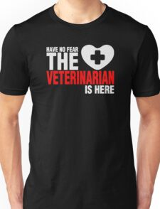 Have No Fear The Veterinarian Is Here Unisex T-Shirt