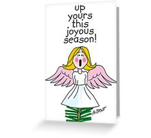 Up Yours This Joyous Season! Greeting Card