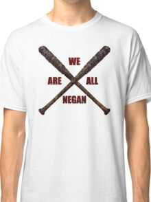 We are all negan Classic T-Shirt