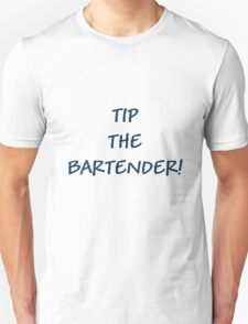 TIP THE BARTENDER! T-Shirt