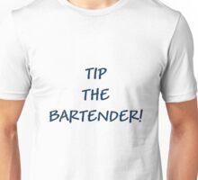 TIP THE BARTENDER! Unisex T-Shirt
