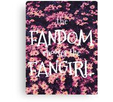The Fandom Chooses the Fangirl Canvas Print