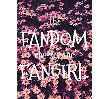 The Fandom Chooses the Fangirl Photographic Print
