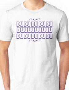 DU DU DU DU DU DUUUUUUUUU T-Shirt