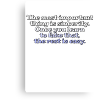 The most important thing is sincerity. Once you learn to fake that, the rest is easy. Canvas Print