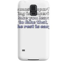 The most important thing is sincerity. Once you learn to fake that, the rest is easy. Samsung Galaxy Case/Skin