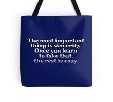 The most important thing is sincerity. Once you learn to fake that, the rest is easy. Tote Bag