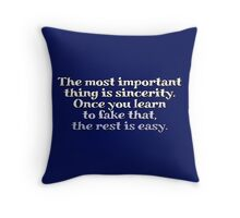The most important thing is sincerity. Once you learn to fake that, the rest is easy. Throw Pillow