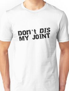 Dont DIS My Joint Shirts, Stickers, Cases, Posters, Cards, Funny Spoof Unisex T-Shirt