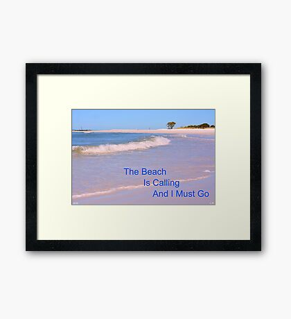 The Beach Is Calling And I Must Go Framed Print