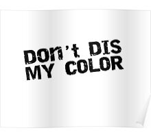 Dont DIS MY COLOR SHIRT, SICKER, CASES, TOTES, POSTERS, MUGS, CUPS Poster