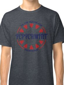 Tis the Season for Peppermint Everything Classic T-Shirt