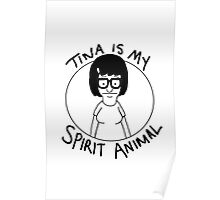 tina is my... spirit animal Poster