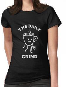 The Daily Grind Womens Fitted T-Shirt