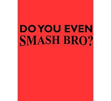 Do You Even Smash Bro? Photographic Print