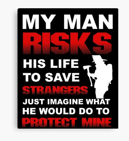 MY MAN RISKS HIS LIFE TO SAVE STRANGERS Canvas Print