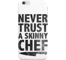 Never Trust a Skinny Chef iPhone Case/Skin