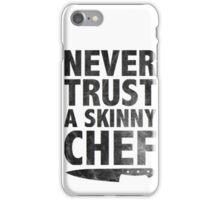 Never Trust a Skinny Chef iPhone Case/Skin