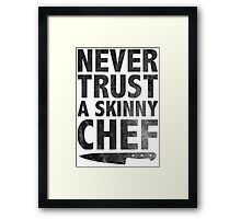 Never Trust a Skinny Chef Framed Print