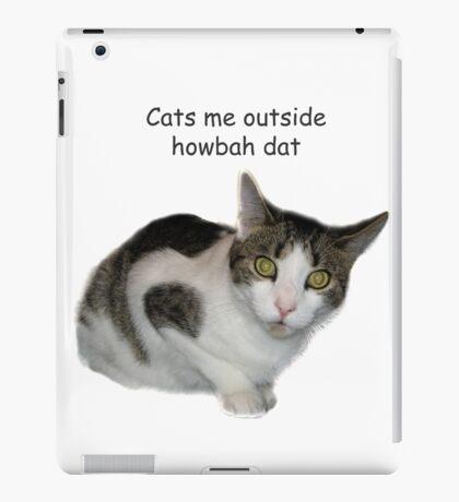 Cats Me Outside Howbah dat iPad Case/Skin