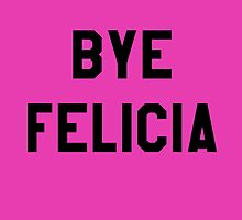 Bye Felicia- Black Text by markdwaldron