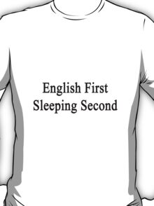 English First Sleeping Second  T-Shirt