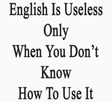 English Is Useless Only When You Don't Know How To Use It  by supernova23