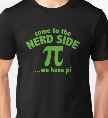 COME TO THE NERD SIDE, WE HAVE PI Unisex T-Shirt