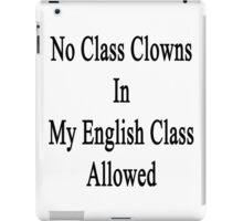 No Class Clowns In My English Class Allowed  iPad Case/Skin