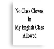No Class Clowns In My English Class Allowed  Canvas Print