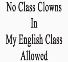 No Class Clowns In My English Class Allowed  by supernova23