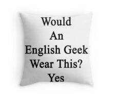 Would An English Geek Wear This? Yes  Throw Pillow
