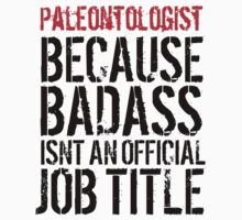 Humorous 'Paleontologist because Badass Isn't an Official Job Title' Tshirt, Accessories and Gifts by Albany Retro