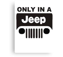 ONLY IN A JEEP Canvas Print